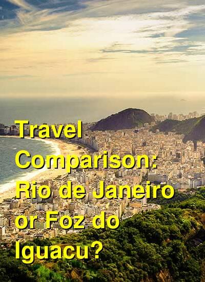 Rio de Janeiro vs. Foz do Iguacu Travel Comparison