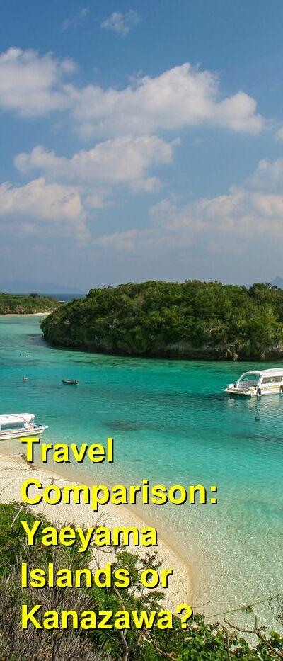 Yaeyama Islands vs. Kanazawa Travel Comparison