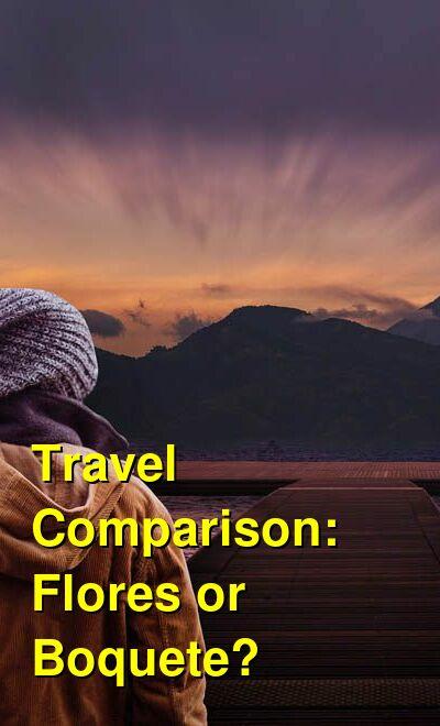 Flores vs. Boquete Travel Comparison