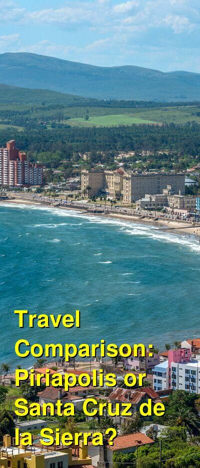 Piriapolis vs. Santa Cruz de la Sierra Travel Comparison