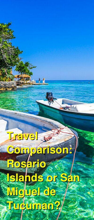 Rosario Islands vs. San Miguel de Tucuman Travel Comparison