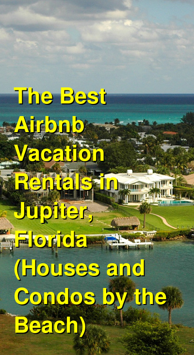 The Best Airbnb Vacation Rentals in Jupiter, Florida (Houses and Condos by the Beach) (May 2021) | Budget Your Trip