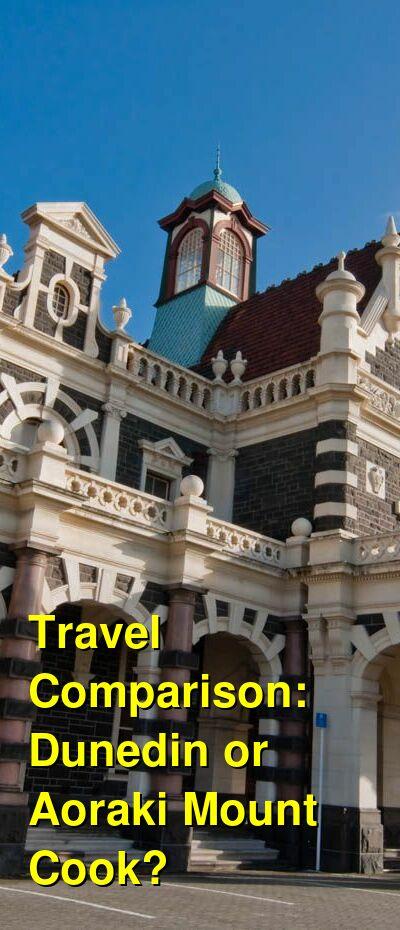 Dunedin vs. Aoraki Mount Cook Travel Comparison