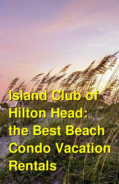 Island Club of Hilton Head: the Best Beach Condo Vacation Rentals (September 2021) | Budget Your Trip