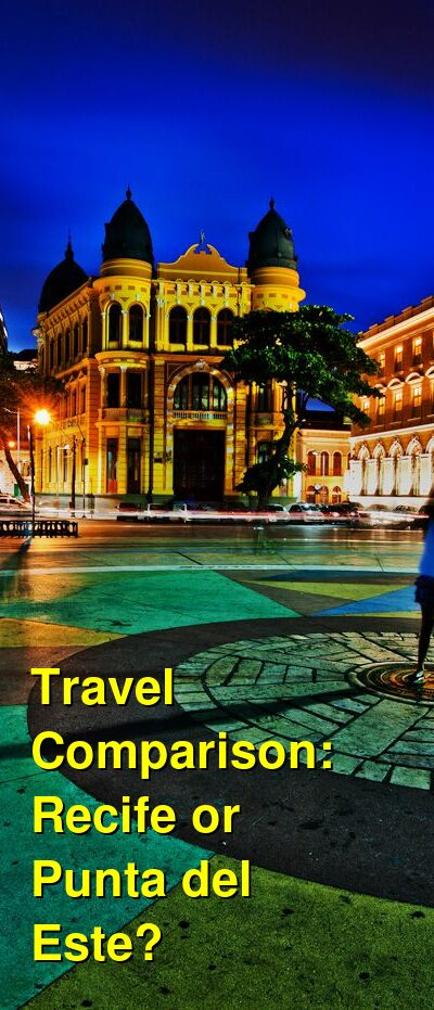 Recife vs. Punta del Este Travel Comparison