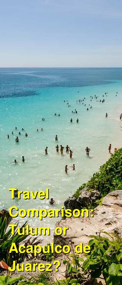 Tulum vs. Acapulco de Juarez Travel Comparison