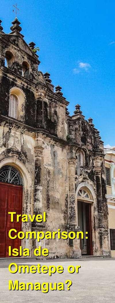 Isla de Ometepe vs. Managua Travel Comparison