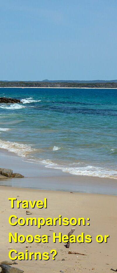 Noosa Heads vs. Cairns Travel Comparison