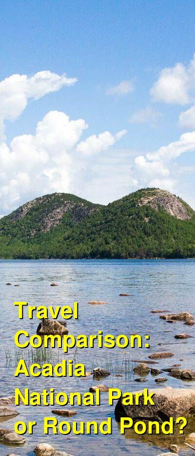 Acadia National Park vs. Round Pond Travel Comparison