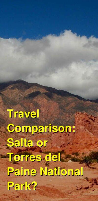 Salta vs. Torres del Paine National Park Travel Comparison