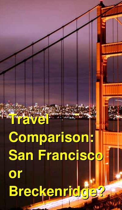 San Francisco vs. Breckenridge Travel Comparison