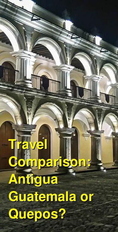 Antigua Guatemala vs. Quepos Travel Comparison
