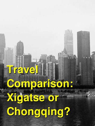 Xigatse vs. Chongqing Travel Comparison