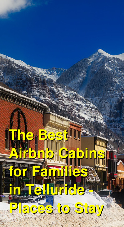 The Best Airbnb Cabins for Families in Telluride - Places to Stay (December 2020) | Budget Your Trip