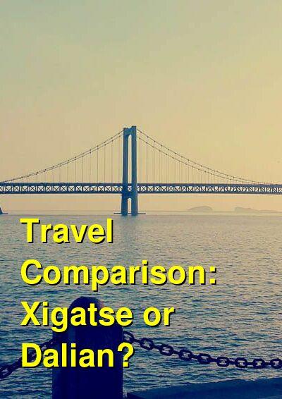 Xigatse vs. Dalian Travel Comparison