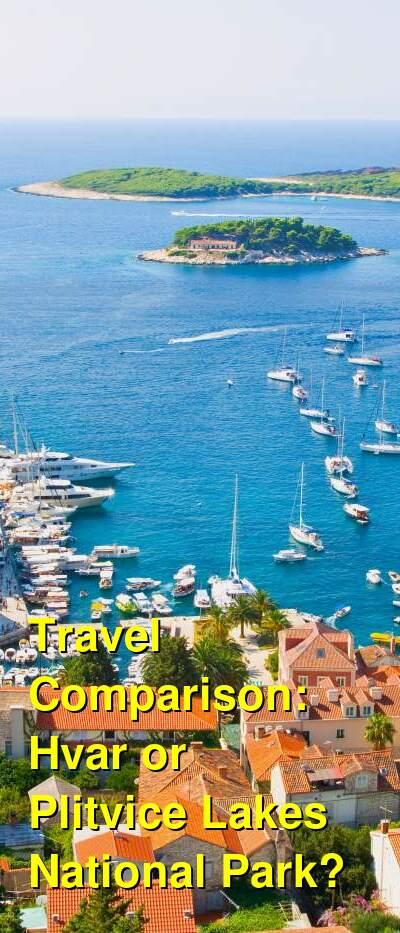 Hvar vs. Plitvice Lakes National Park Travel Comparison