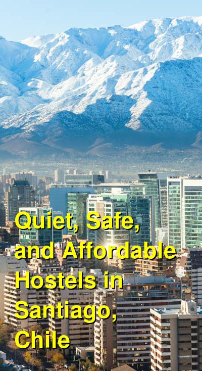 Quiet, Safe, and Affordable Hostels in Santiago, Chile | Budget Your Trip