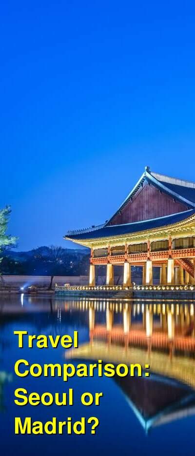 Seoul vs. Madrid Travel Comparison