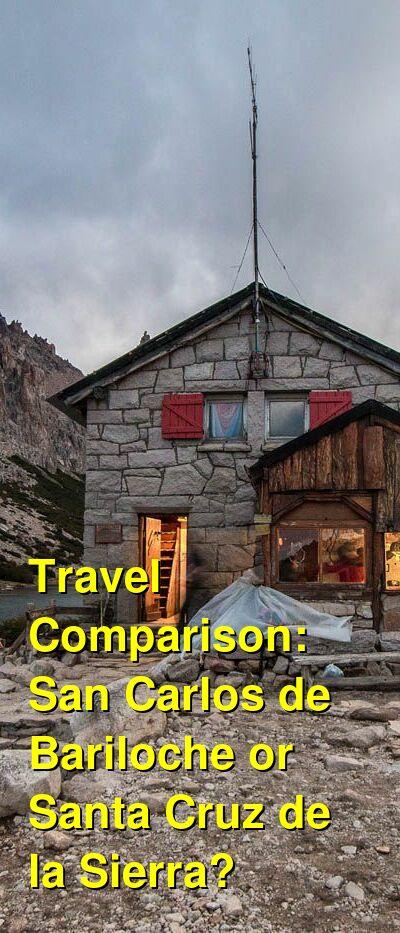 San Carlos de Bariloche vs. Santa Cruz de la Sierra Travel Comparison