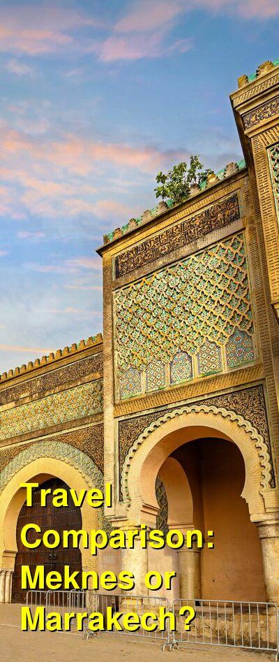 Meknes vs. Marrakech Travel Comparison