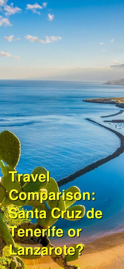 Santa Cruz de Tenerife vs. Lanzarote Travel Comparison