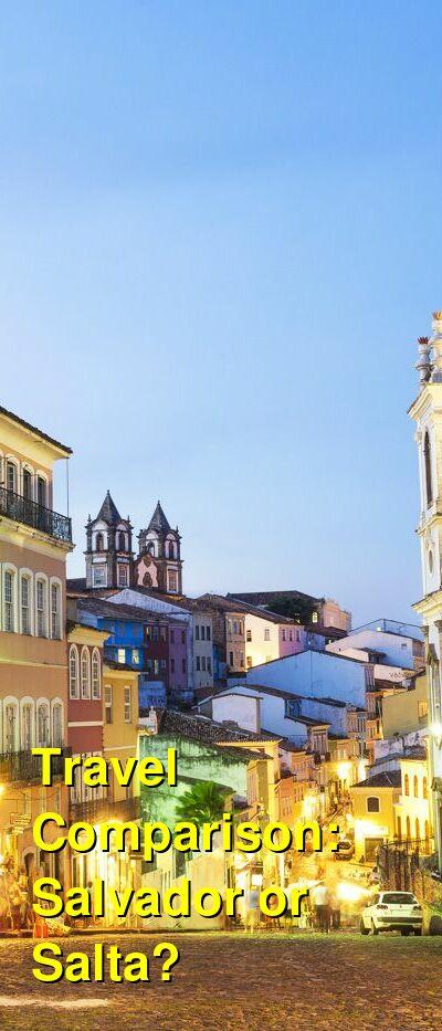 Salvador vs. Salta Travel Comparison