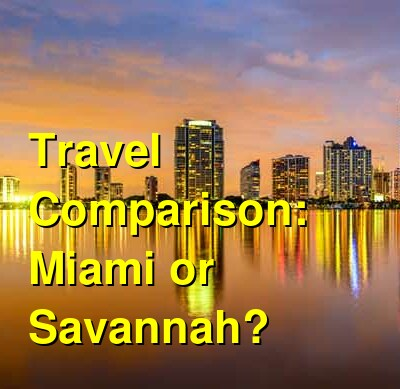 Miami vs. Savannah Travel Comparison