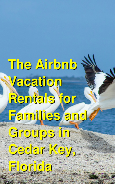 The Airbnb Vacation Rentals for Families and Groups in Cedar Key, Florida | Budget Your Trip