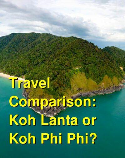 Koh Lanta vs. Koh Phi Phi Travel Comparison