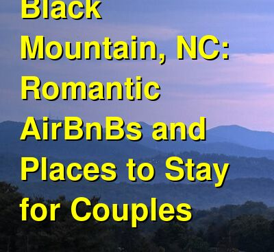 Black Mountain, NC: Romantic AirBnBs and Places to Stay for Couples | Budget Your Trip
