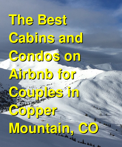 The Best Cabins and Condos on Airbnb for Couples in Copper Mountain, CO (March 2021) | Budget Your Trip