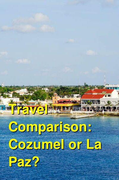 Cozumel vs. La Paz Travel Comparison