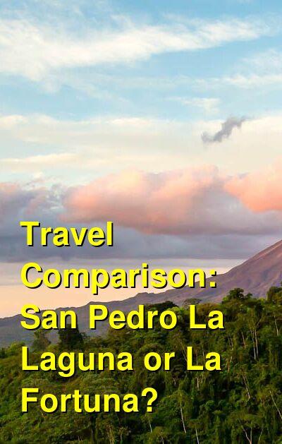 San Pedro La Laguna vs. La Fortuna Travel Comparison