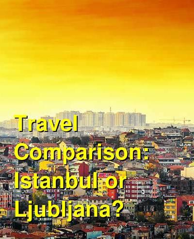 Istanbul vs. Ljubljana Travel Comparison