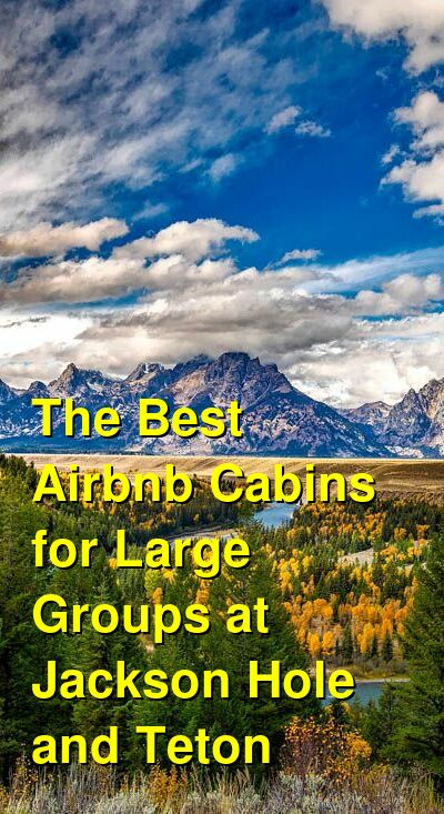 The Best Airbnb Cabins for Large Groups at Jackson Hole and Teton (January 2021) | Budget Your Trip