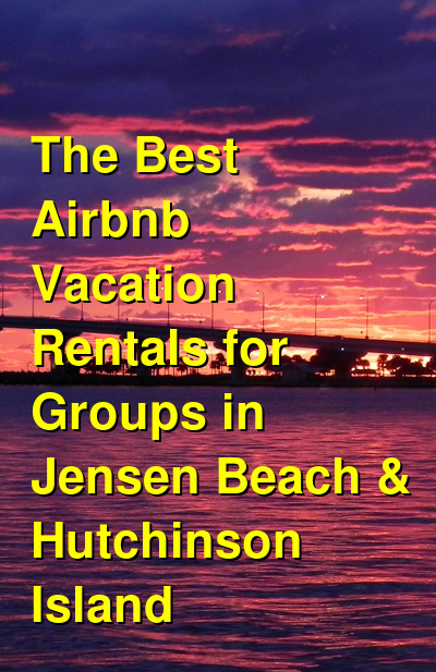 The Best Airbnb Vacation Rentals for Groups in Jensen Beach & Hutchinson Island | Budget Your Trip
