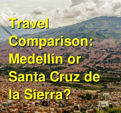 Medellin vs. Santa Cruz de la Sierra Travel Comparison